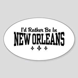 I'd Rather Be In New Orleans Sticker (Oval)