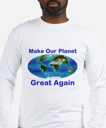 Make Our Planet Great Again Long Sleeve T-Shirt