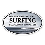 Life is a waste of time... Oval Sticker