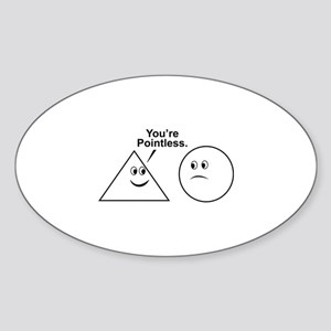 You're pointless. Sticker (Oval)