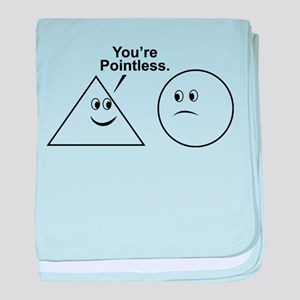 You're pointless. baby blanket