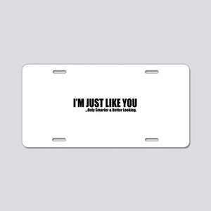 Just like you Aluminum License Plate