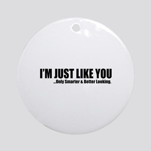 Just like you Ornament (Round)