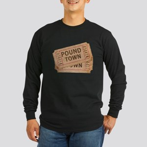 Two Tickets To Pound Town Long Sleeve Dark T-Shirt