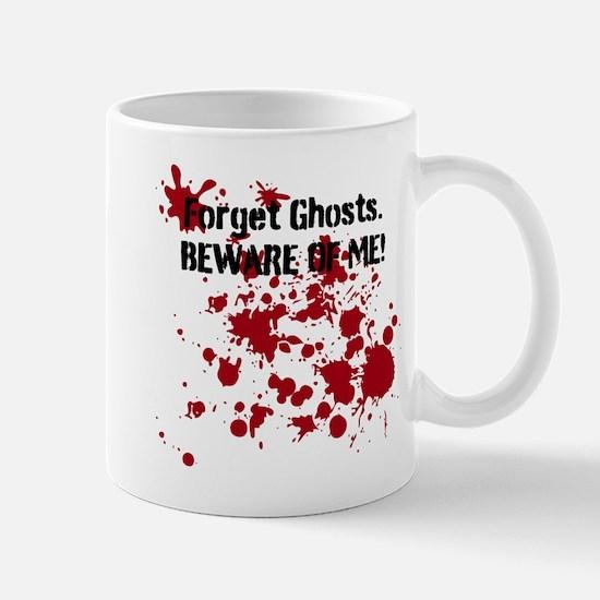Forget Ghosts. Beware of Me! Mug
