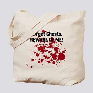 Forget Ghosts. Beware of Me! Tote Bag