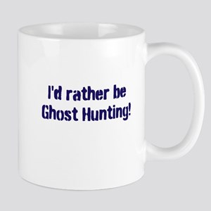 I'd Rather Be Ghost Hunting! Mug