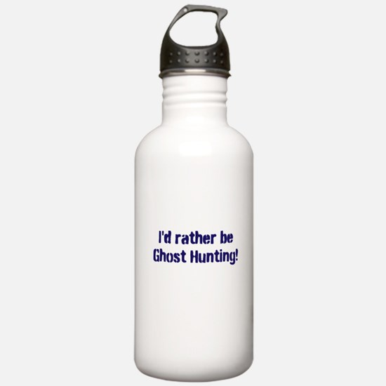 I'd Rather Be Ghost Hunting! Water Bottle