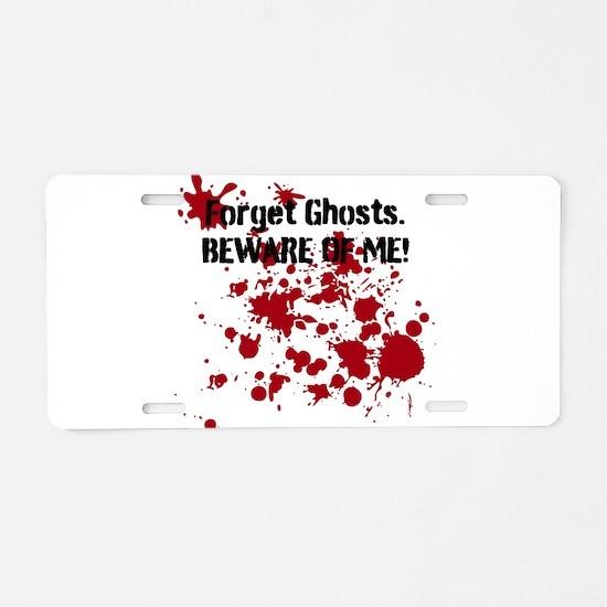 Forget Ghosts. Beware of Me! Aluminum License Plat