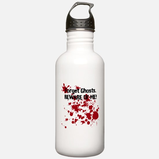 Forget Ghosts. Beware of Me! Water Bottle
