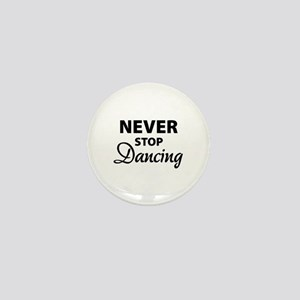 Never stop Dancing Mini Button