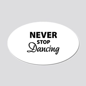 Never stop Dancing 22x14 Oval Wall Peel