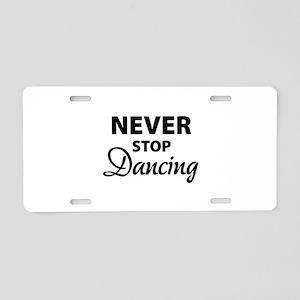 Never stop Dancing Aluminum License Plate