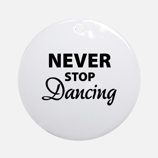 Never stop Dancing Ornament (Round)
