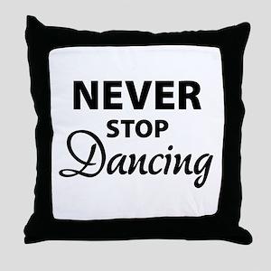 Never stop Dancing Throw Pillow