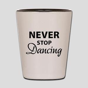 Never stop Dancing Shot Glass