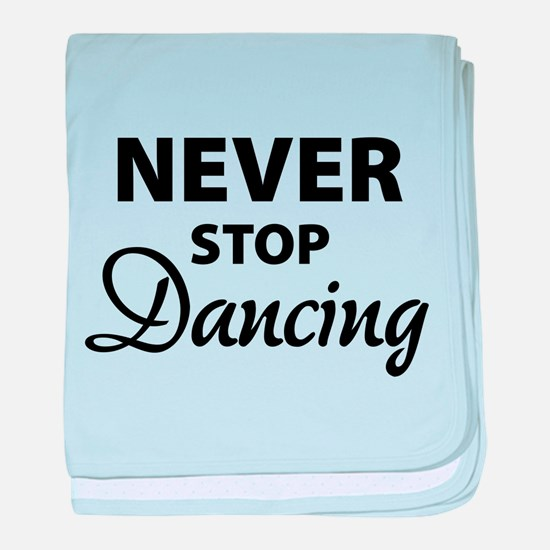 Never stop Dancing baby blanket