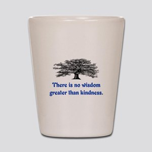 WISDOM GREATER THAN KINDNESS Shot Glass