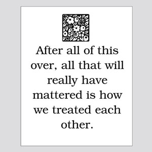 HOW WE TREAT EACH OTHER (ORIGINAL) Small Poster