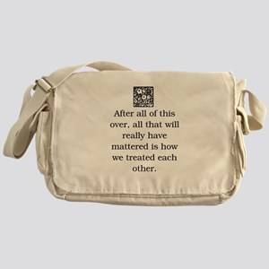 HOW WE TREAT EACH OTHER (ORIGINAL) Messenger Bag