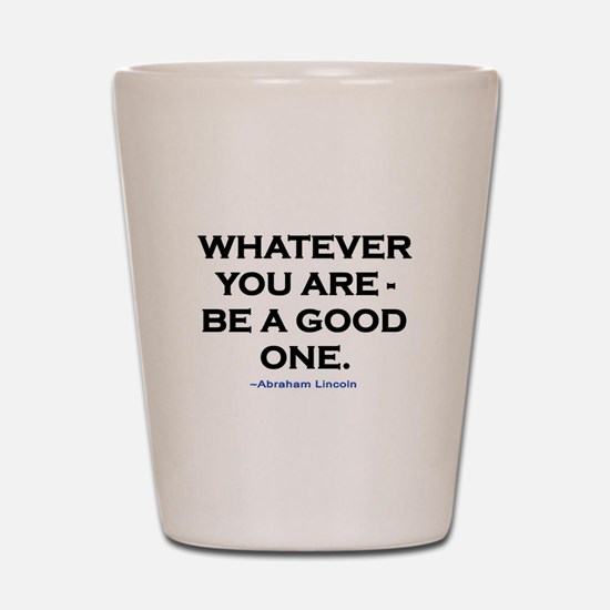 BE A GOOD ONE! Shot Glass