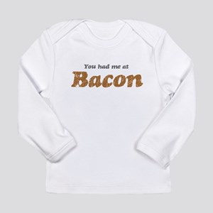 You Had me at Bacon Long Sleeve Infant T-Shirt
