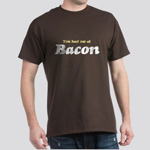 You Had me at Bacon Dark T-Shirt