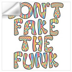 Don't Fake The Funk Wall Decal