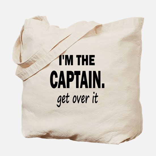 I'M THE CAPTAIN. GET OVER IT Tote Bag