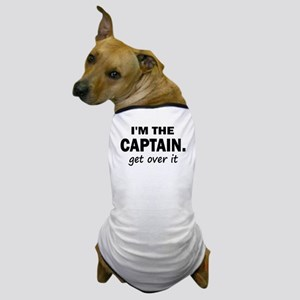 I'M THE CAPTAIN. GET OVER IT Dog T-Shirt