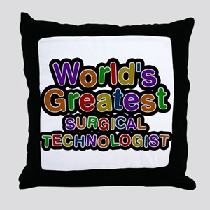 Worlds Greatest SURGICAL TECHNOLOGIST Throw Pillow