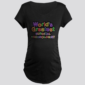 Worlds Greatest SURGICAL TECHNOLOGIST Maternity T-