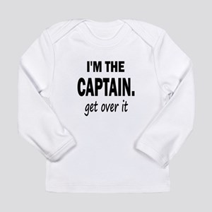 I'M THE CAPTAIN. GET OVER IT Long Sleeve Infant T-