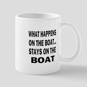 WHAT HAPPENS ON THE BOAT Mug