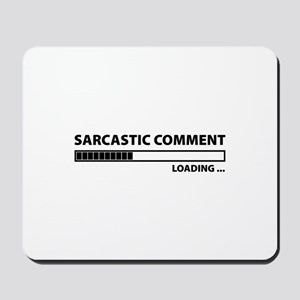 Sarcastic Comment Loading Mousepad