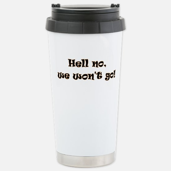 Hell no, we wont go! Stainless Steel Travel Mug