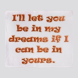 I'll let you be in my dreams Throw Blanket