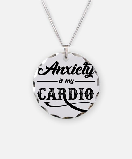 Anxiety Is My Cardio Necklace