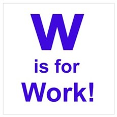 W is for Work Poster