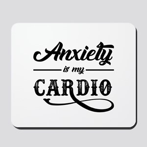 Anxiety Is My Cardio Mousepad