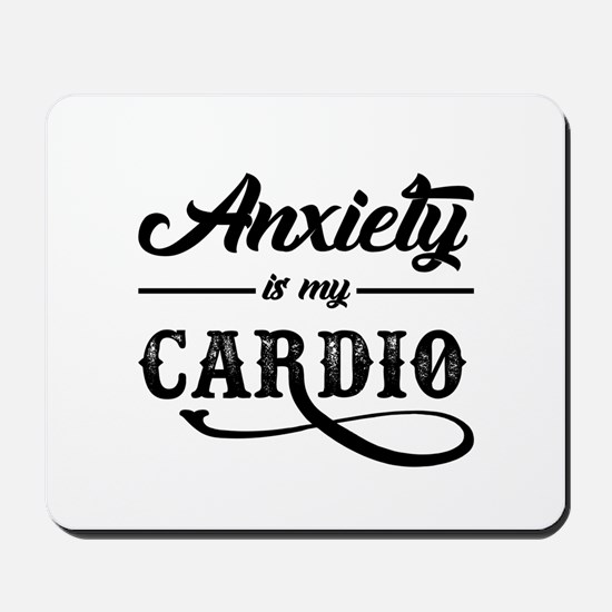 Anxiety Is My Cardio Mousepad