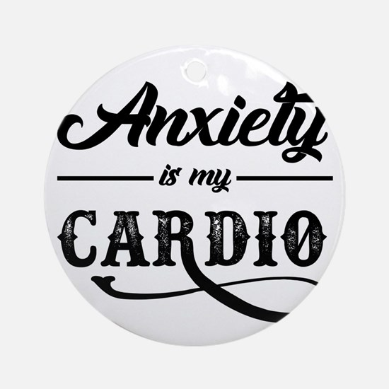 Anxiety Is My Cardio Round Ornament