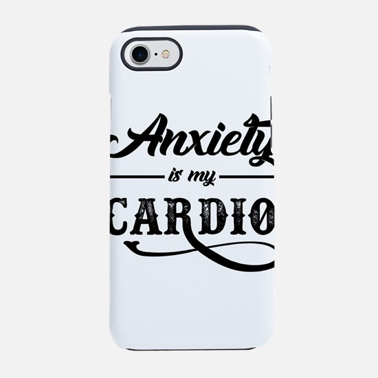 Anxiety Is My Cardio iPhone 7 Tough Case