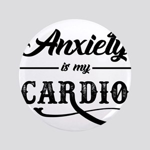 Anxiety Is My Cardio Button
