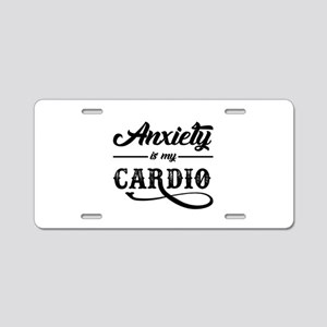 Anxiety Is My Cardio Aluminum License Plate