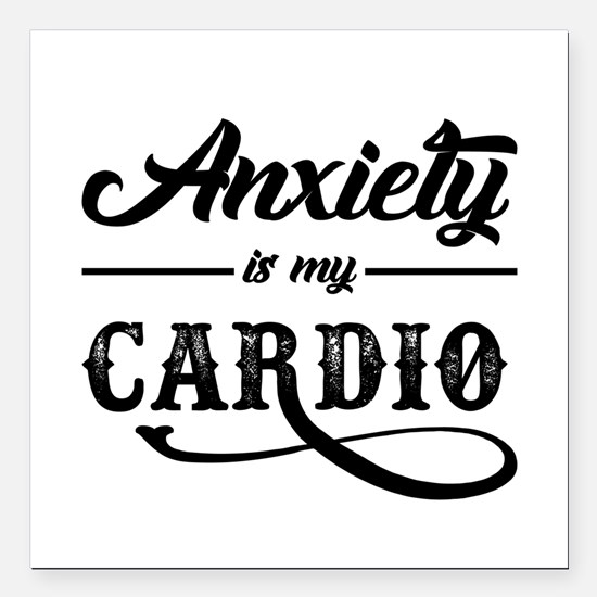 """Anxiety Is My Cardio Square Car Magnet 3"""" x 3"""""""