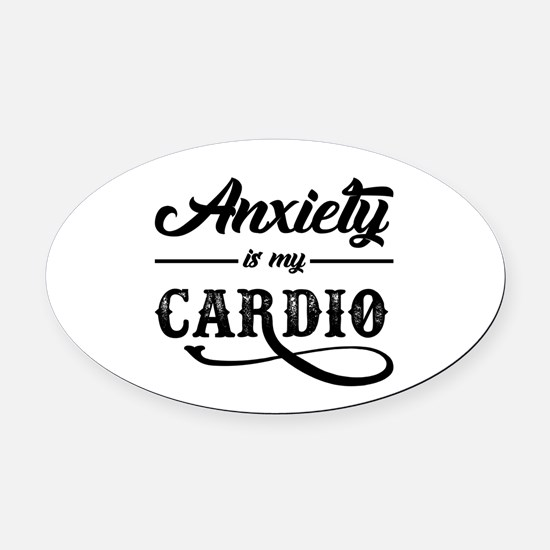 Anxiety Is My Cardio Oval Car Magnet