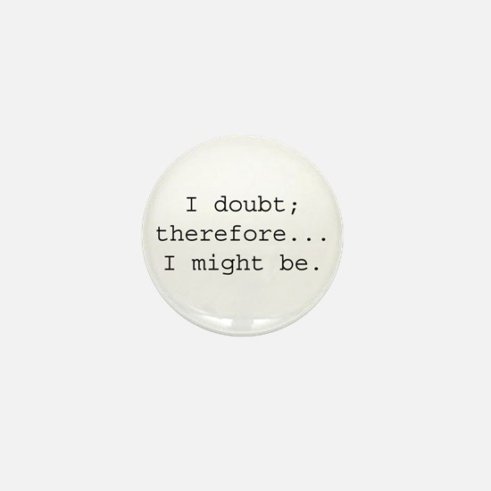 I DOUBT; THEREFORE...I MIGHT Mini Button