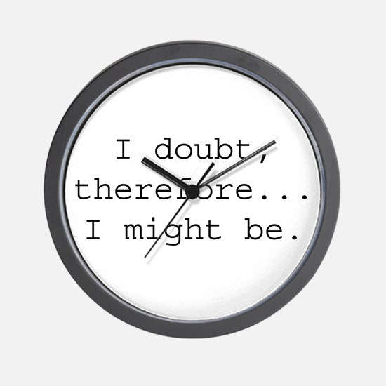 I DOUBT; THEREFORE...I MIGHT Wall Clock