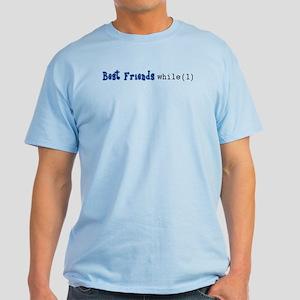 Best Friends while(1) Light T-Shirt